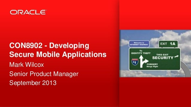 CON8902 - Developing Secure Mobile Applications Mark Wilcox Senior Product Manager September 2013
