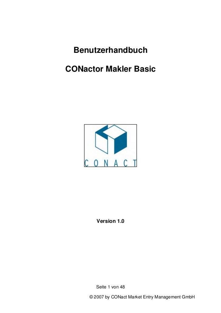 BenutzerhandbuchCONactor Makler Basic        Version 1.0       Seite 1 von 48     © 2007 by CONact Market Entry Management...
