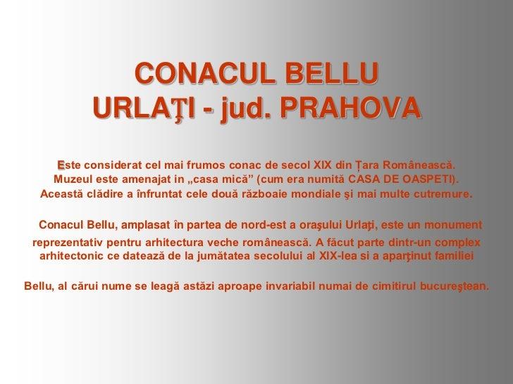 CONACUL BELLU            URLAȚI - jud. PRAHOVA     Este considerat cel mai frumos conac de secol XIX din Ţara Românească. ...