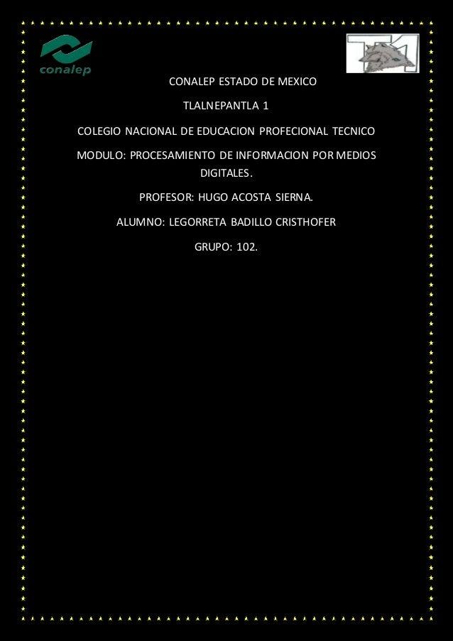 CONALEP ESTADO DE MEXICO TLALNEPANTLA 1 COLEGIO NACIONAL DE EDUCACION PROFECIONAL TECNICO MODULO: PROCESAMIENTO DE INFORMA...