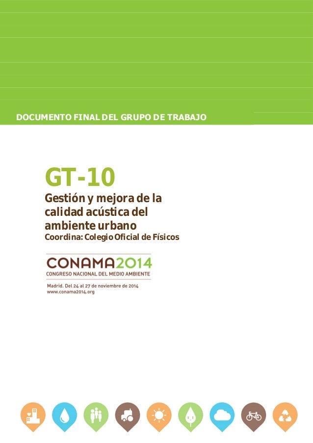 DOCUMENTO FINAL DEL GRUPO DE TRABAJO GT-10 Gestión y mejora de la calidad acústica del ambiente urbano Coordina: Colegio O...