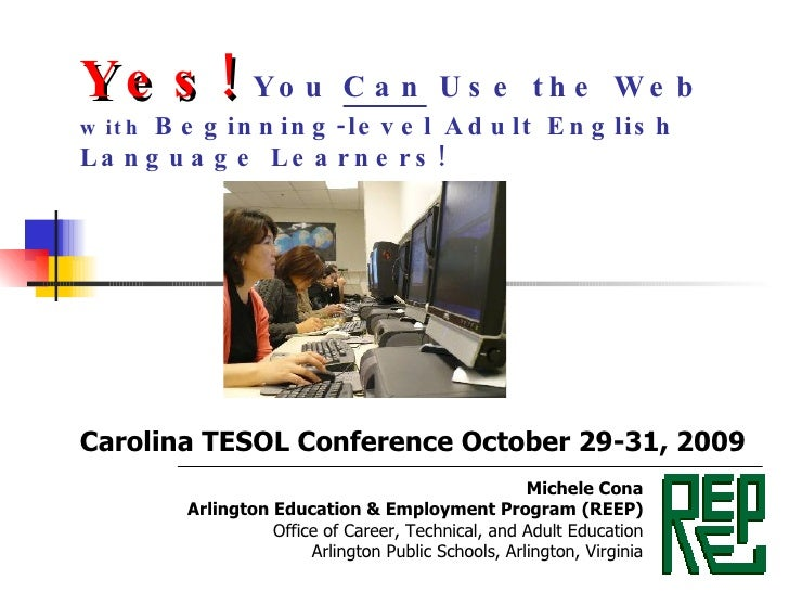 Yes!  You  Can  Use the Web  with  Beginning-level Adult English Language Learners! Carolina TESOL Conference October 29-3...