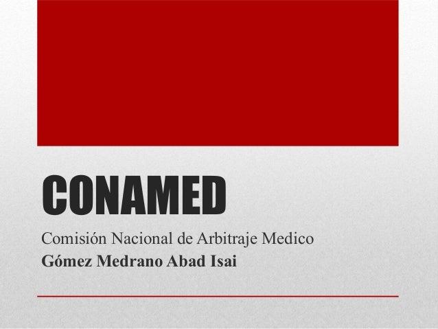 CONAMED Comisión Nacional de Arbitraje Medico Gómez Medrano Abad Isai