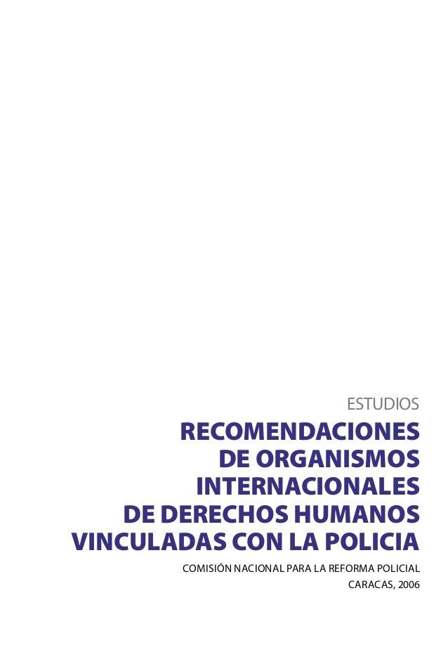 ESTUDIOS  RECOMENDACIONES DE ORGANISMOS INTERNACIONALES DE DERECHOS HUMANOS VINCULADAS CON LA POLICIA COMISIÓN NACIONAL PA...