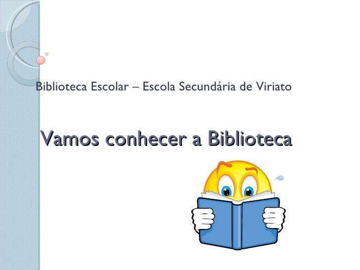 Vamos conhecer a Biblioteca Biblioteca Escolar – Escola Secundária de Viriato