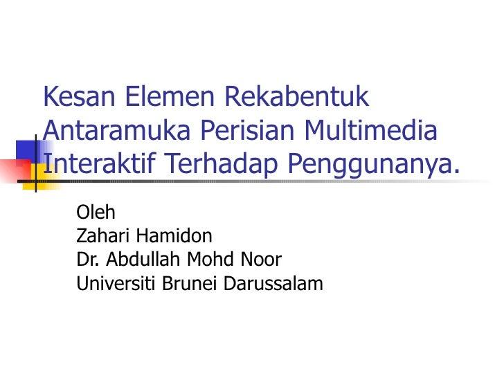 Kesan Elemen Rekabentuk Antaramuka Perisian Multimedia Interaktif Terhadap Penggunanya. Oleh Zahari Hamidon Dr. Abdullah M...