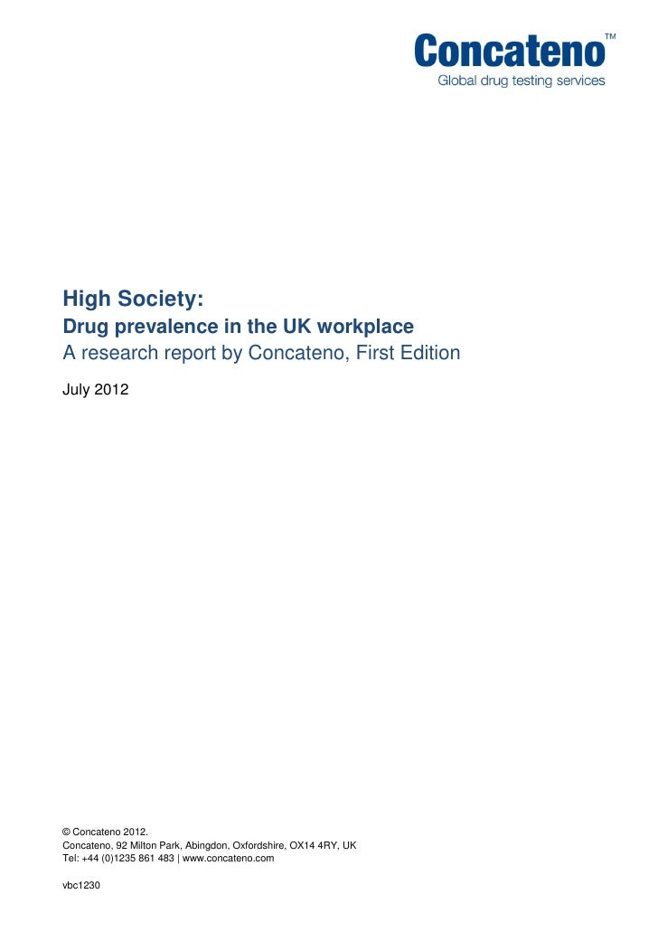 High Society:Drug prevalence in the UK workplaceA research report by Concateno, First EditionJuly 2012© Concateno 2012.Con...