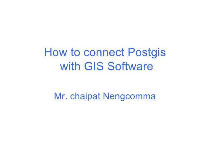 How to connect Postgis  with GIS Software Mr. chaipat Nengcomma