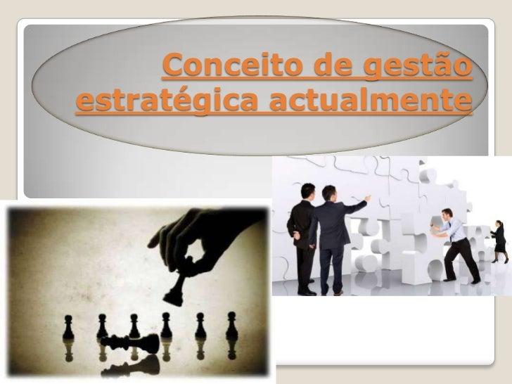 Conceito de gestão estratégica actualmente<br />