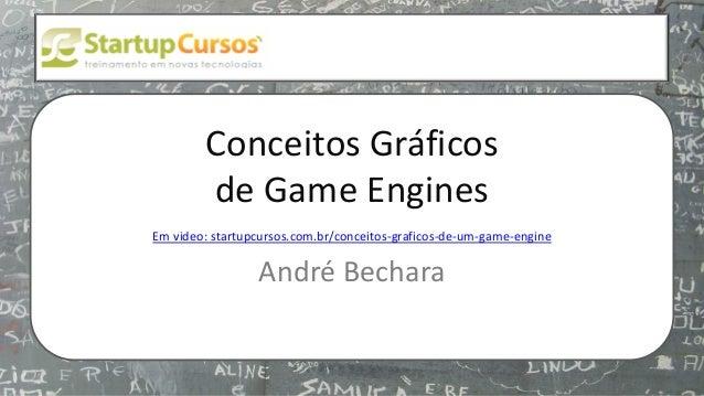 xsdfdsfsd Conceitos Gráficos de Game Engines Em video: startupcursos.com.br/conceitos-graficos-de-um-game-engine André Bec...
