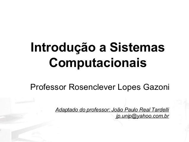 Tópico     Introdução a Sistemas         Computacionais             Introdução a Sistemas de Informação     Professor Rose...