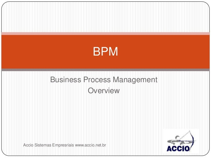 Business Process Management<br />Overview<br />BPM<br />Accio Sistemas Empresriais www.accio.net.br<br />