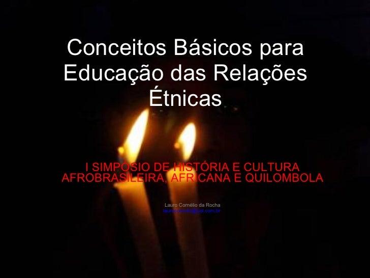 Conceitos Básicos para Educação das Relações Étnicas I SIMPÓSIO DE HISTÓRIA E CULTURA AFROBRASILEIRA, AFRICANA E QUILOMBOL...