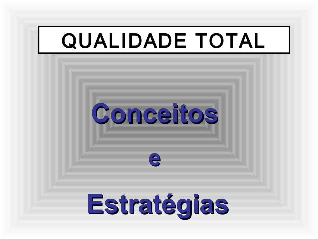 QUALIDADE TOTAL ConceitosConceitos ee EstratégiasEstratégias