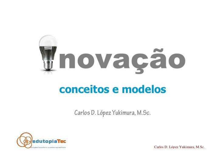 conceitos e modelos    Carlos D. López Yukimura, M.Sc.                                        Carlos D. López Yukimura, M....