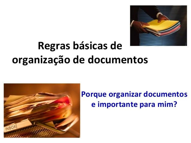 Regras básicas de organização de documentos Porque organizar documentos e importante para mim?