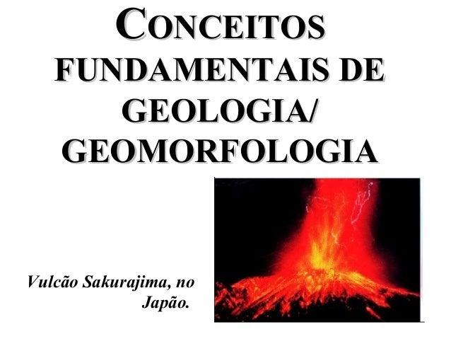 CONCEITOS FUNDAMENTAIS DE GEOLOGIA/ GEOMORFOLOGIA  Vulcão Sakurajima, no Japão.