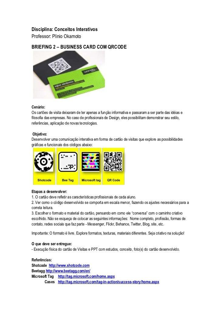 Disciplina: Conceitos Interativos Professor: Plinio Okamoto     <br />BRIEFING 2 – BUSINESS CARD COM QRCODE  Cenário: Os c...