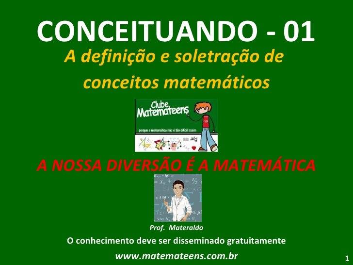 CONCEITUANDO - 01 A definição e soletração de  conceitos matemáticos A NOSSA DIVERSÃO É A MATEMÁTICA Prof.  Materaldo O co...