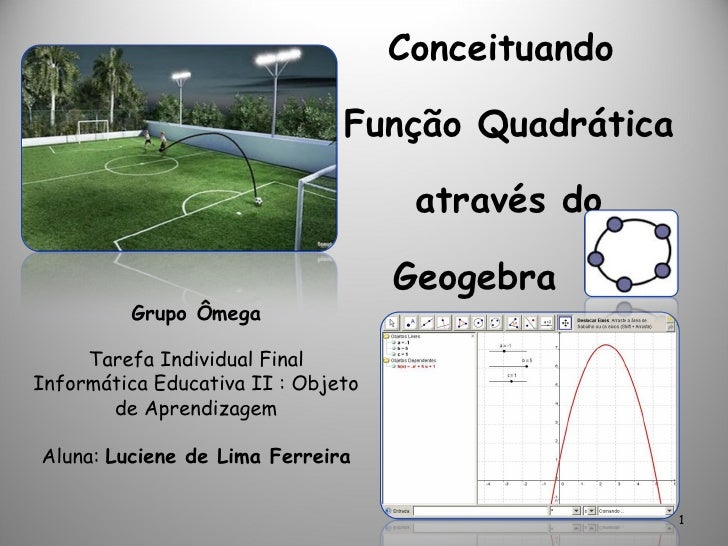 <ul><li>Conceituando  </li></ul><ul><li>Função Quadrática através do </li></ul><ul><li>Geogebra </li></ul>Grupo Ômega Tare...