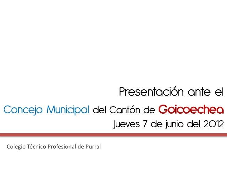 Presentación ante elConcejo Municipal del Cantón de Goicoechea                                        Jueves 7 de junio de...