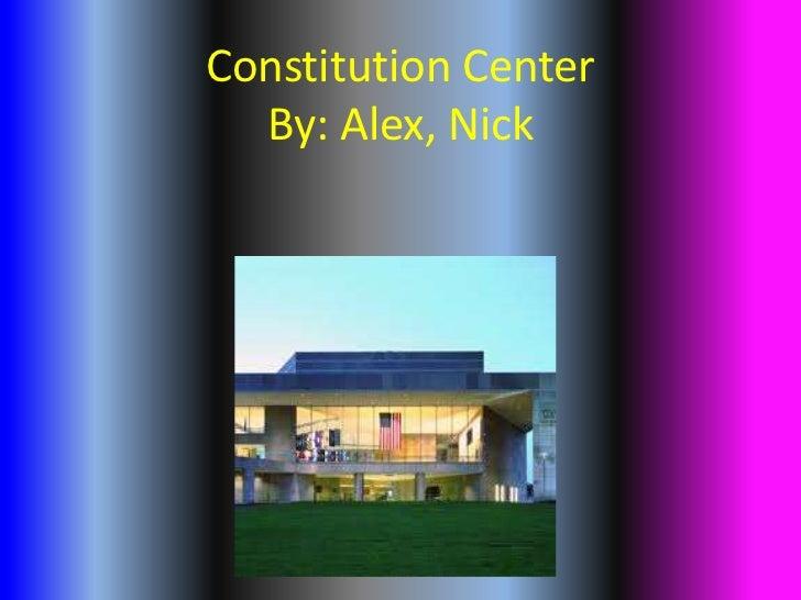 Constitution CenterBy: Alex, Nick<br />