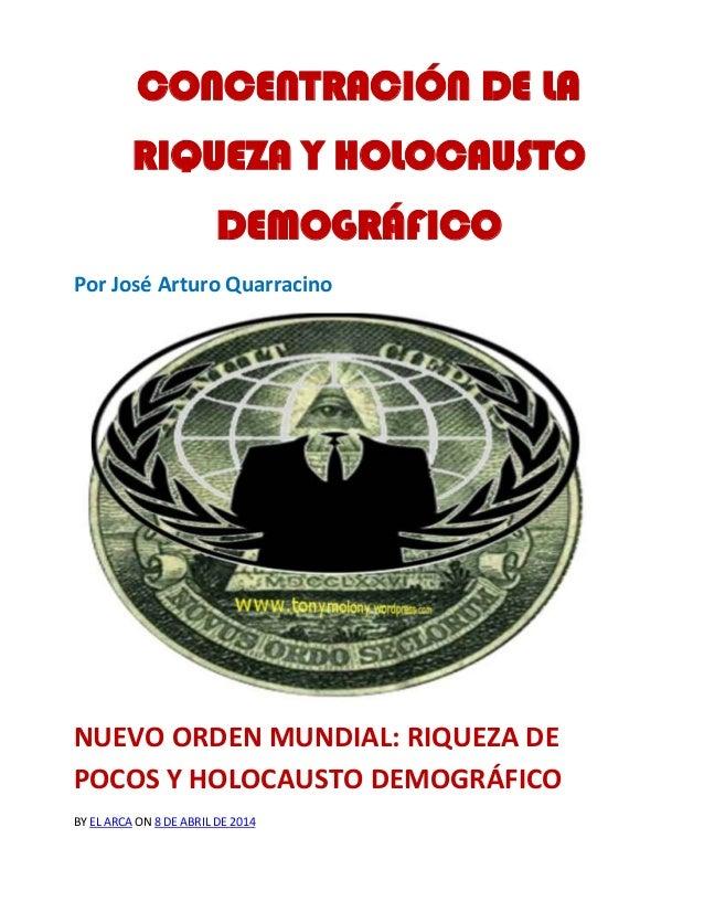 CONCENTRACIÓN DE LA RIQUEZA Y HOLOCAUSTO DEMOGRÁFICO: LAS DOS CARAS DEL NUEVO ORDEN MUNDIAL Por José Arturo Quarracino