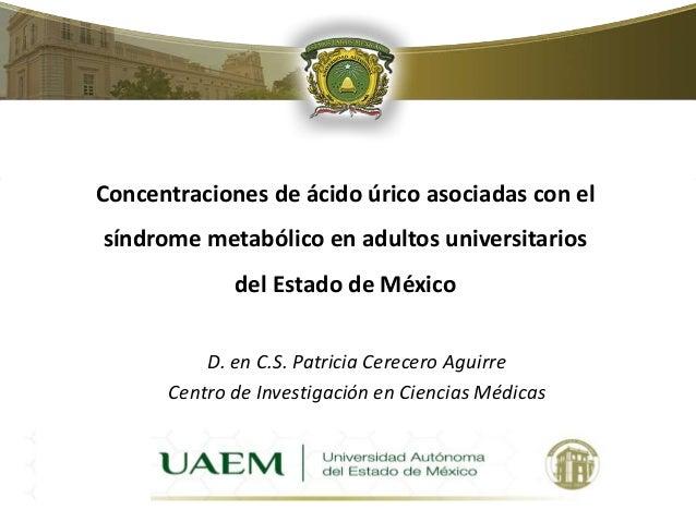 Concentraciones de ácido úrico asociadas con el  síndrome metabólico en adultos universitarios  del Estado de México  D. e...
