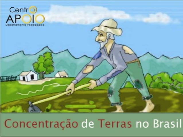    Identificar as causas da grande    concentração de terras que existe no    Brasil.   A origem dos conflitos existente...