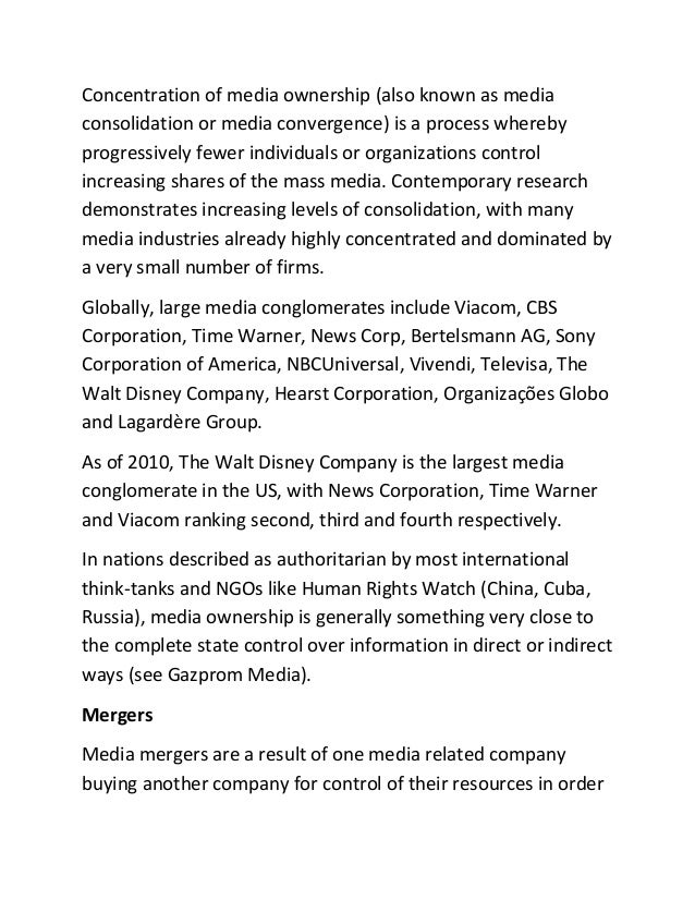 Concentration of media ownership (also known as mediaconsolidation or media convergence) is a process wherebyprogressively...