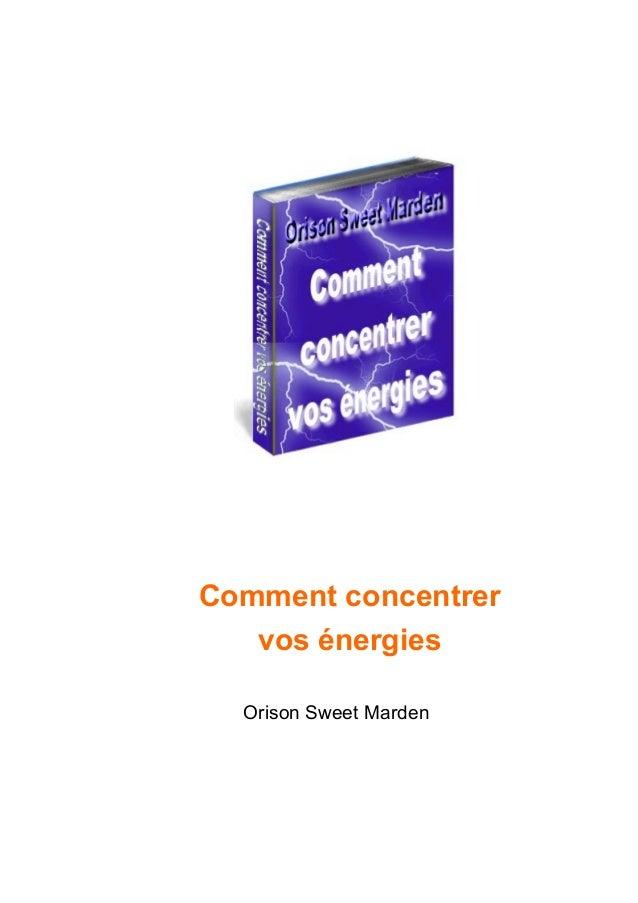 Comment concentrer vos énergies Orison Sweet Marden