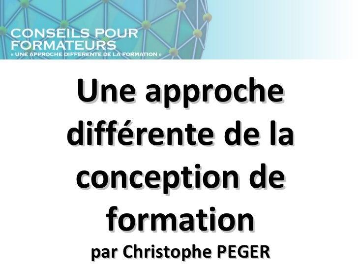 Une approchedifférente de laconception de   formation par Christophe PEGER