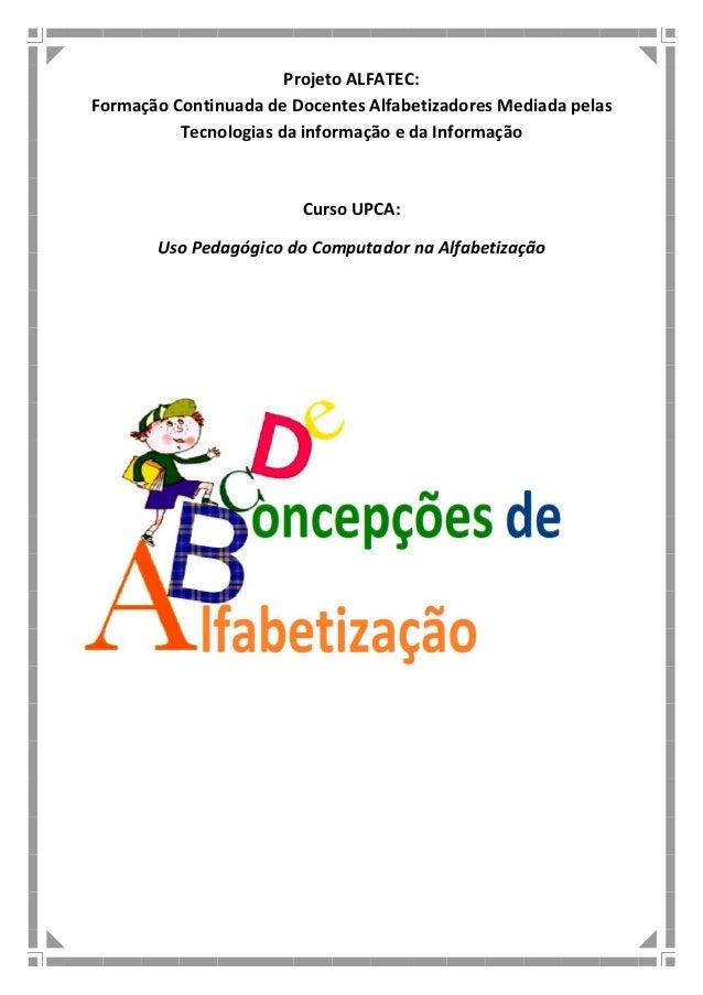 Projeto ALFATEC: Formação Continuada de Docentes Alfabetizadores Mediada pelas Tecnologias da informação e da Informação C...