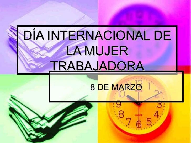 <ul>DÍA INTERNACIONAL DE LA MUJER TRABAJADORA </ul><ul>8 DE MARZO </ul>