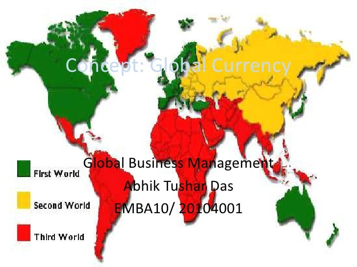 Concept: Global Currency<br />Global Business Management<br />Abhik Tushar Das<br />EMBA10/ 20104001<br />