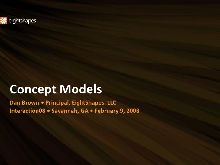 ConceptModels DanBrown•Principal,EightShapes,LLC Interaction08•Savannah,GA•February9,2008