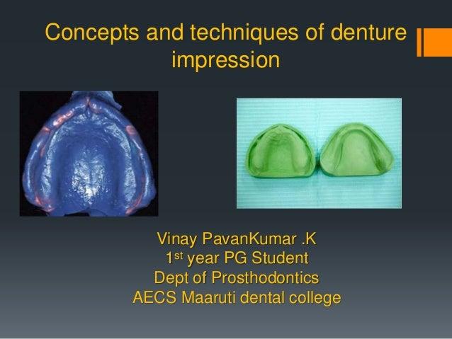 Concepts and techniques of denture impression Vinay PavanKumar .K 1st year PG Student Dept of Prosthodontics AECS Maaruti ...
