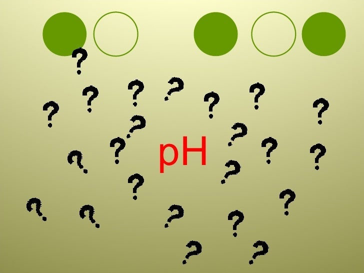 <ul><li>pH </li></ul>