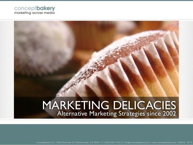 MARKETING DELICACIES                   Alternative Marketing Strategies since 2002conceptbakery llc | 10230 Zenobia Cir | ...