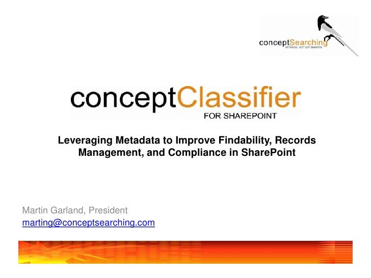 Leveraging Metadata to Improve Findability, Records Management, and Compliance in SharePoint <br />Martin Garland, Preside...