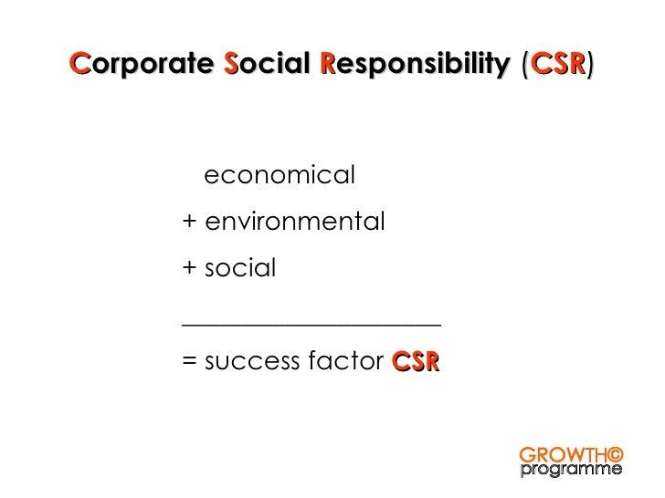 C orporate  S ocial  R esponsibility  ( CSR ) economical + environmental + social ____________________ = success factor  C...