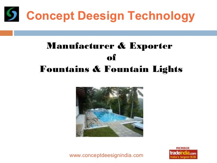 s    Concept Deesign Technology       Manufacturer & Exporter                  of      Fountains & Fountain Lights        ...