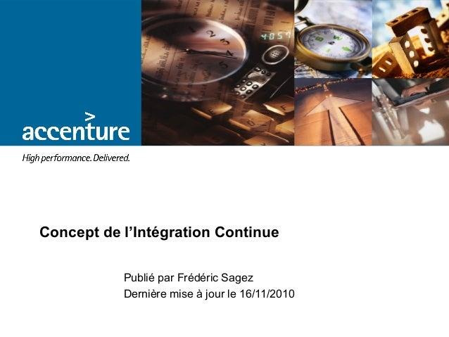 Concept de l'Intégration Continue  Publié par Frédéric Sagez  Dernière mise à jour le 16/11/2010