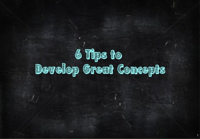 6 tips to Develop great Concepts