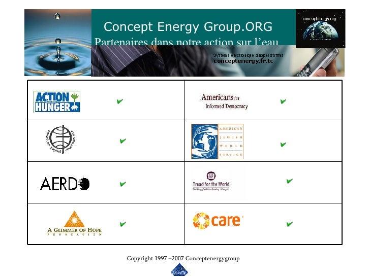 Concept Energy Group.ORG Partenaires dans notre action sur l'eau. Copyright 1997 –2007 Conceptenergygroup