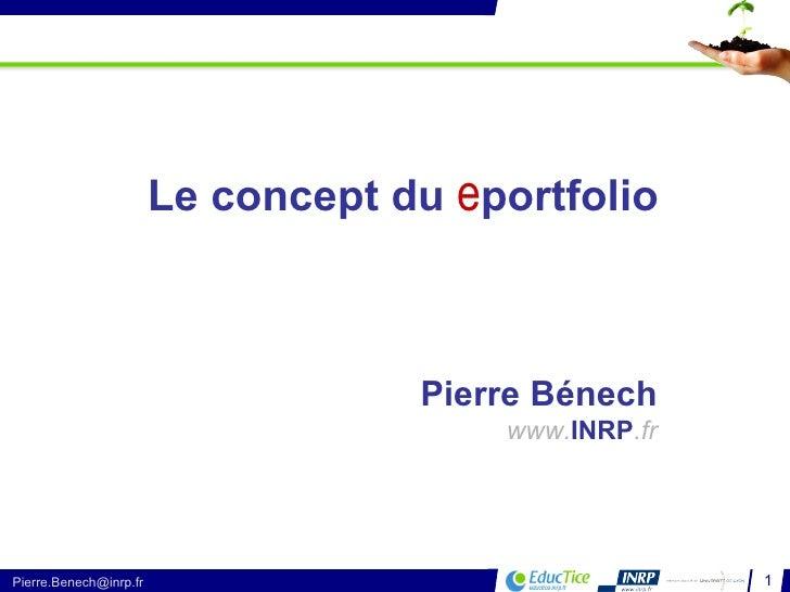 Le concept du  e portfolio  Pierre Bénech www. INRP .fr