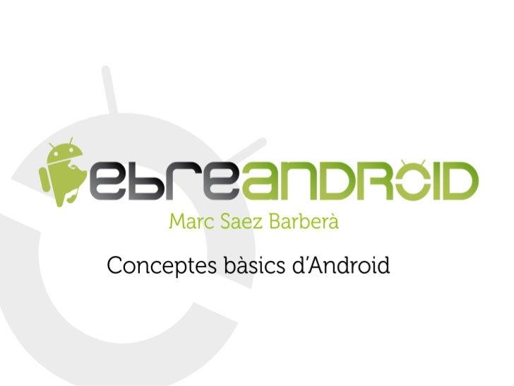 Benvinguts  Història  ●  Per què Android?  ●  Versions Android  ●  Primers passos  ●