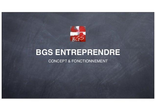 BGS ENTREPRENDRE CONCEPT & FONCTIONNEMENT