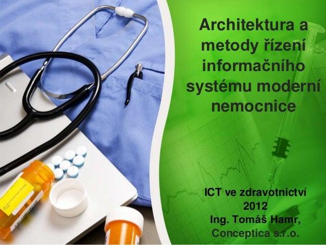 Architektura ametody řízeníinformačníhosystému modernínemocniceICT ve zdravotnictví2012Ing. Tomáš Hamr,Conceptica s.r.o.