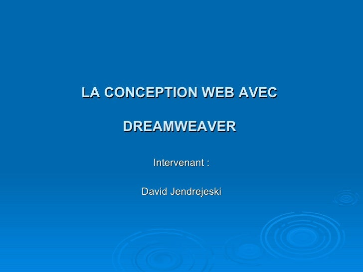 LA CONCEPTION WEB AVEC  DREAMWEAVER  Intervenant : David Jendrejeski